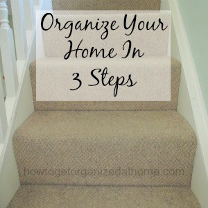 3 Steps To Organize Your Home