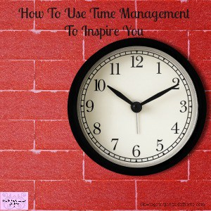 How To Use Time Management To Inspire You