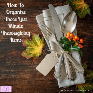How To Organize Those Last Minute Thanksgiving Items