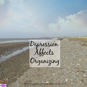 Why your depression affects organizing in your home. It is the complexity of the illness. It is going to take time to heal. Click to get a FREE printable.