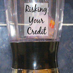 Are You Risking Your Credit