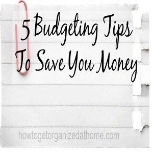 5 Budgeting Tips To Save You Money