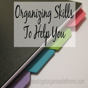 Organizing Skills To Help You