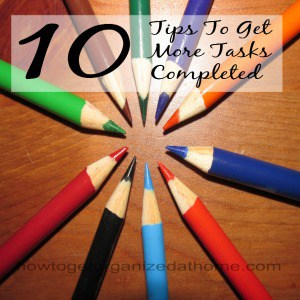 10 Tips To Get More Tasks Completed