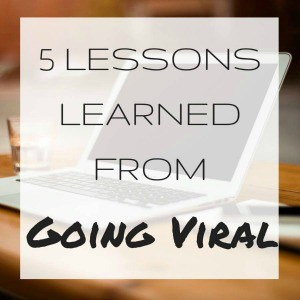 5 Lessons Learned From Going Viral