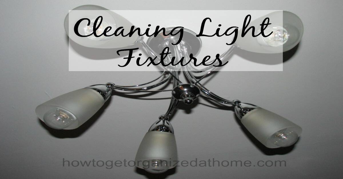 Best Methods For Cleaning Lighting Fixtures: How To Get Organized At Home