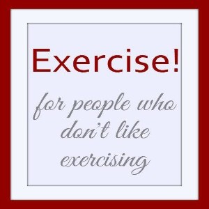 Exercise, for people who don't like exercising.