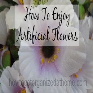 How To Enjoy Artificial Flowers