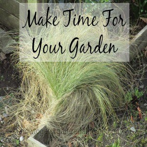 Make Time For Your Garden