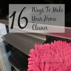 16 Ways To Make Your Home Cleaner