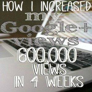 How I Increased my Google + Views 600,000