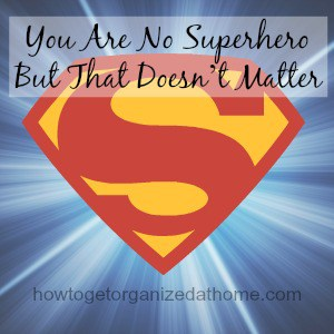 You Are No Superhero But That Doesn't Matter