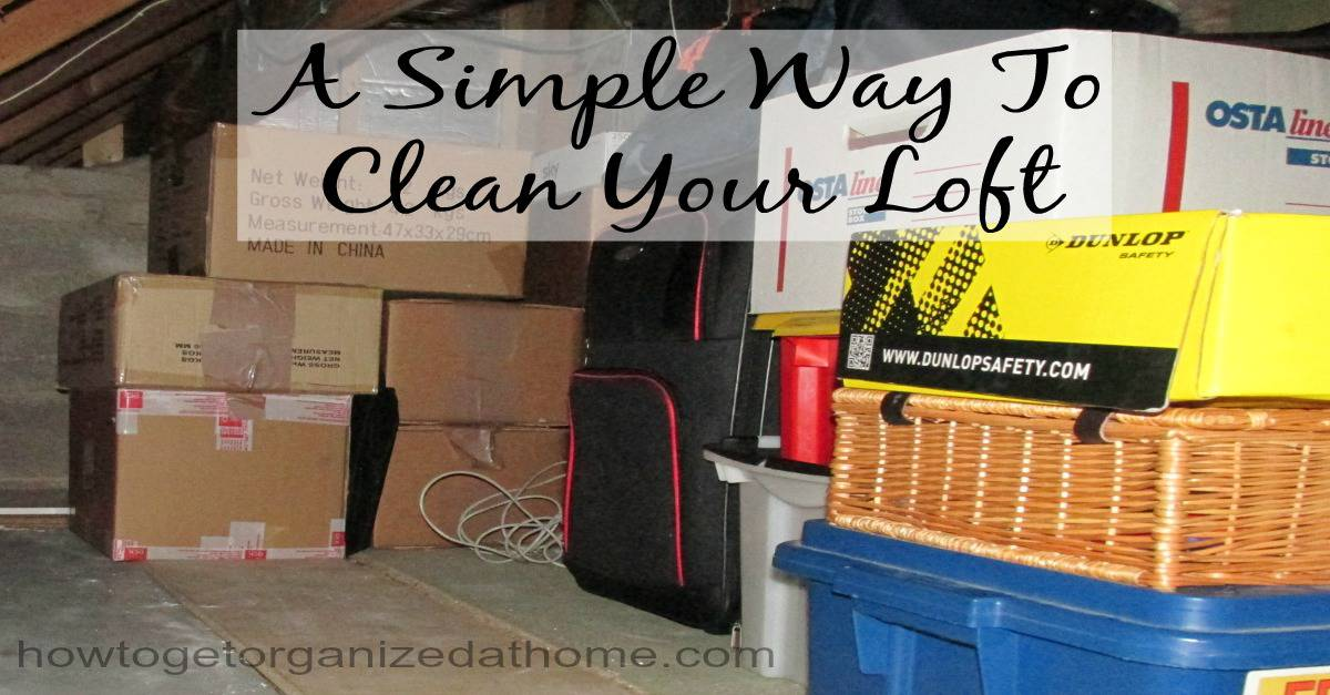 Clean Your Loft How To Get Organized At Home