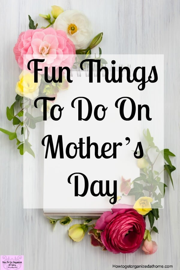 How to make mother 39 s day special each and every year for Things to do on mother s day at home