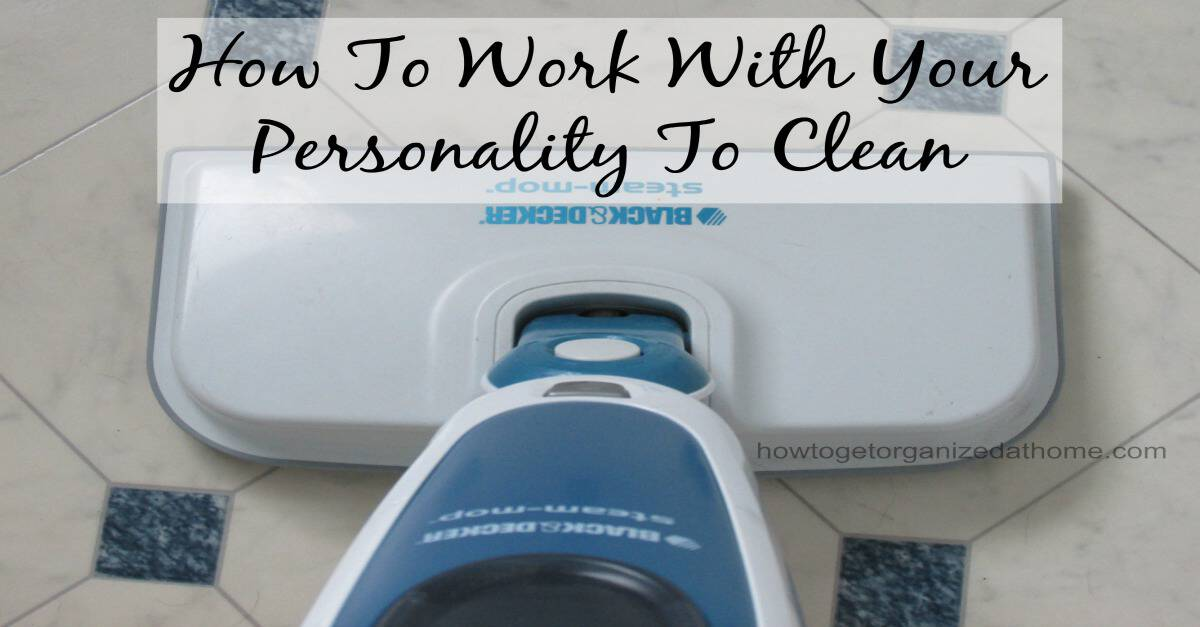 Your Personality To Clean How To Get Organized At Home