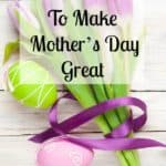 Ideas for fun things to do on Mother's Day to show that you care and are thinking of your mom all the time!