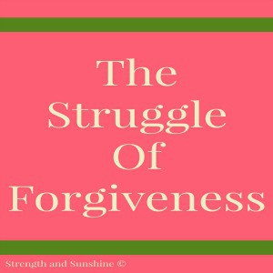 The Struggle Of Forgiveness