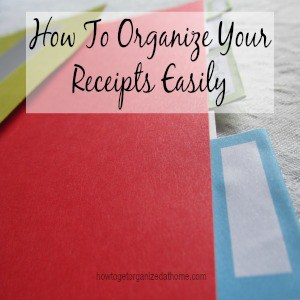How To Organize Your Receipts Easily