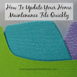 How To Update Your Home Maintenance File Quickly