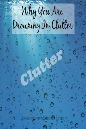 Don't drown in your clutter, take action now and move forward to de-clutter your home, it is not going to happen overnight, but don't put off starting it.