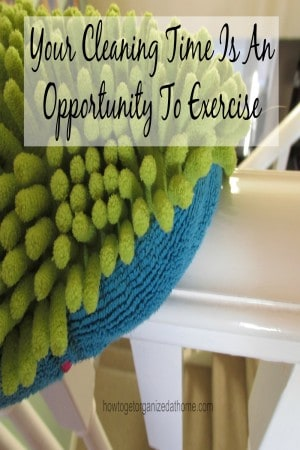 Your Cleaning Time Is An Opportunity To Exercise