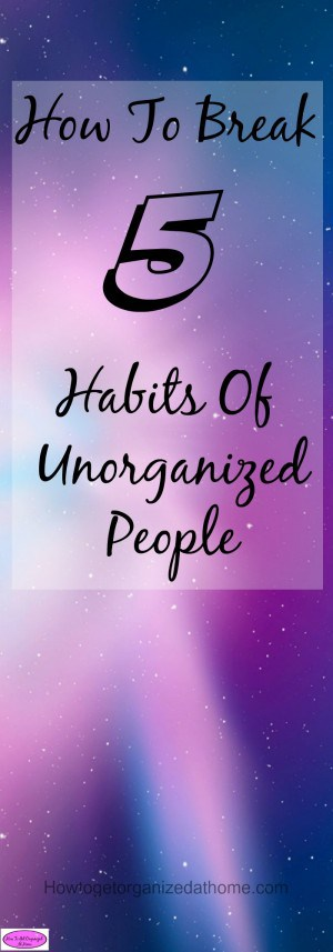 FREE printable to help you become more organized! Habits of unorganized people are breakable, here is how to break these 5 bad habits!