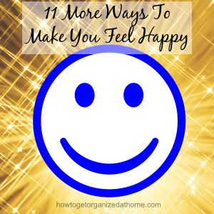 11 More Ways To Make You Feel Happy
