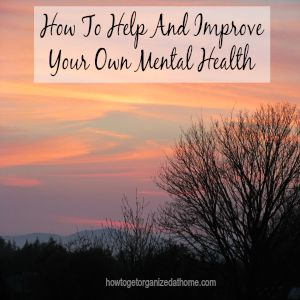 How To Help And Improve Your Own Mental Health