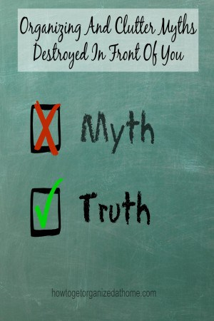 Organizing And Clutter Myths Destroyed In Front Of You