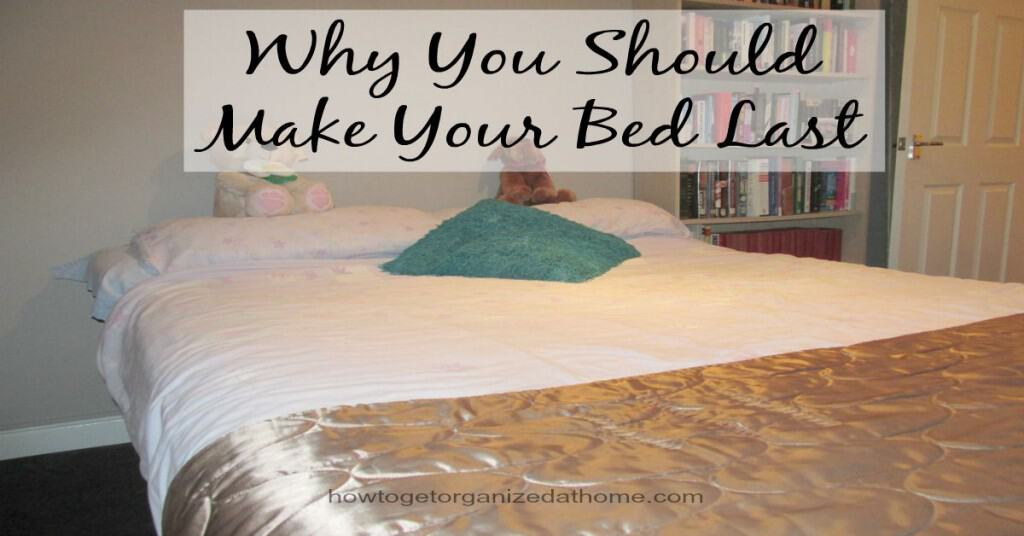 Why You Should Make Your Bed Last
