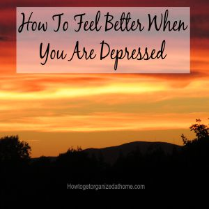 How To Feel Better When You Are Depressed