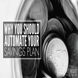 Why You Should Automate Your Savings Plan.