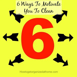 6 Ways To Motivate You To Clean