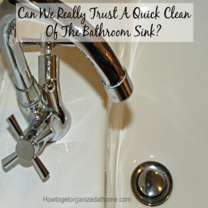Can We Really Trust A Quick Clean Of The Bathroom Sink?