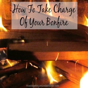 How To Take Charge Of Your Bonfire