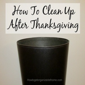 How to clean up after Thanksgiving isn't as difficult as you might imagine. The first place to start is with a plan, click the article to read more!