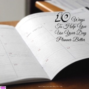 10 Ways To Help You Use Your Day Planner Better