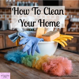 How to clean your home with simple and actionable tips and ideas!