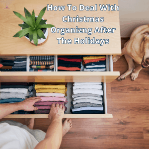 How To Deal With Christmas Organizng After The Holidays
