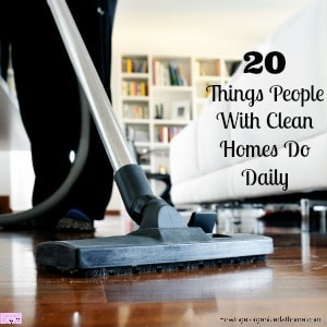 People with clean homes will spend time cleaning! Don't be fooled into thinking there is a magic secret to a clean home!