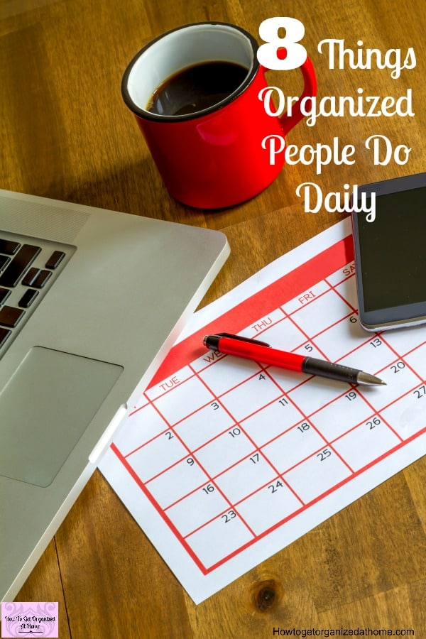 If you are looking for tips to help you get organized every day, then this will help! This is what organized people do daily!