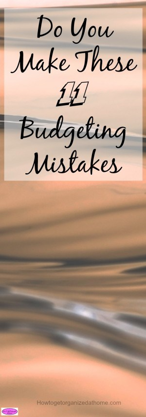 Do you make these 11 budgeting mistakes? It is important to identify them and correct them as soon as possible! Click to find out how!