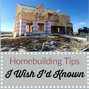 Homebuilding Tips I Wish I'd Known Part 1