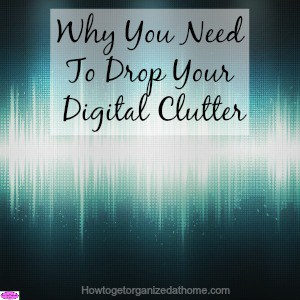 Clutter comes in all forms including digital clutter. It takes up less space than physical clutter but it still courses chaos in our lives.