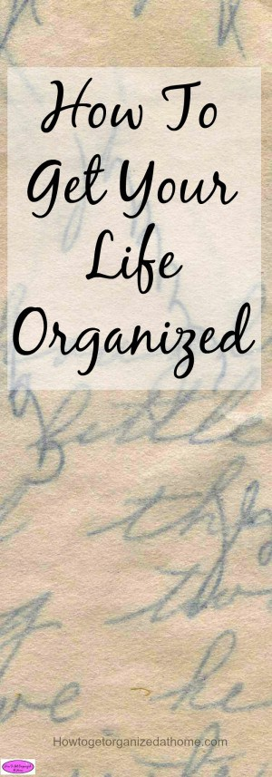 How To get your life organized is going to be your journey, the choices you make will affect how you progress. It isn't easy but it is worth it!