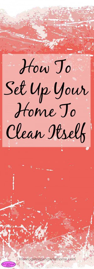 How to set up your home to clean itself, isn't as farfetched as you might first imagine, there are tools that will do some chores. Click to find out how.