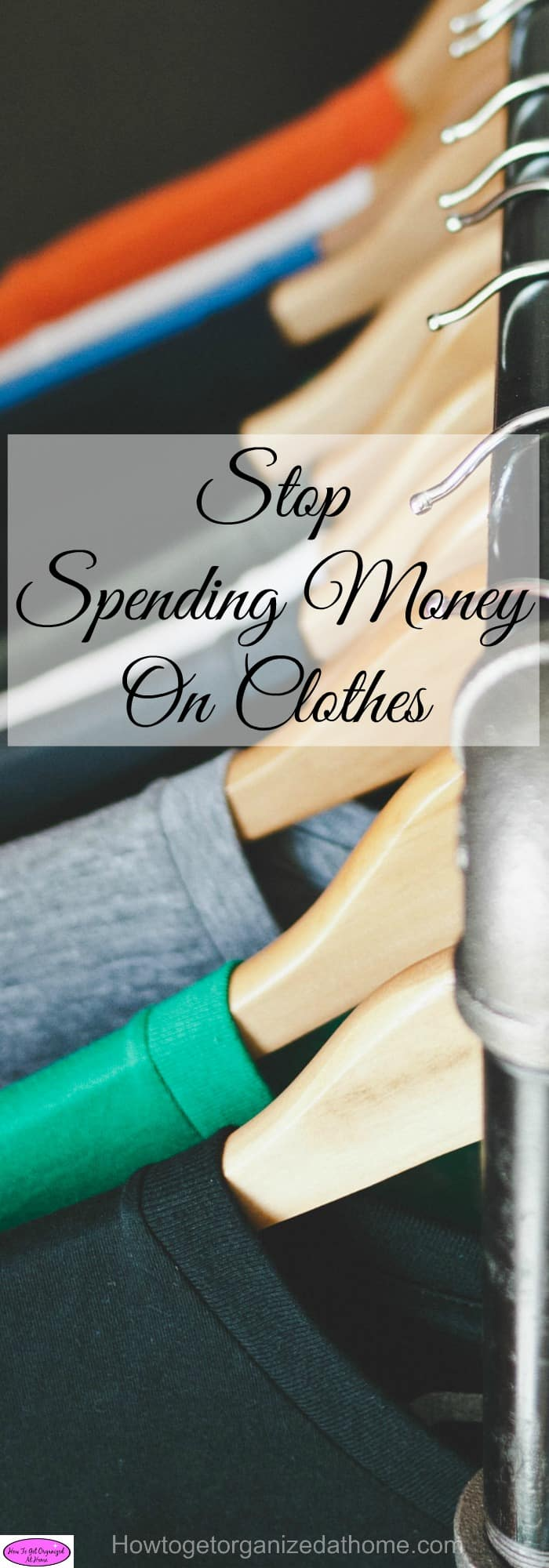 Stop spending money on clothes will help you think about the items you do have and how these can work without the need to buy more clothes.