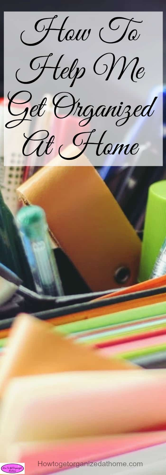 Help me get organized at home is a common question I'm asked. It isn't an easy journey but it will make your life easier in the long run.