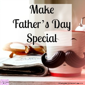 Find those gifts and ideas to make Father's Day special for those special men in your life!
