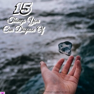 15 Things You Can Dispose Of